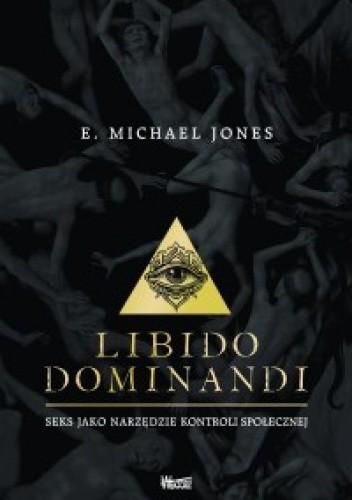 Okładka książki Libido dominandi. Seks jako narzędzie kontroli społecznej