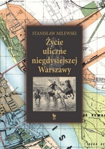 Okładka książki Życie uliczne niegdysiejszej Warszawy