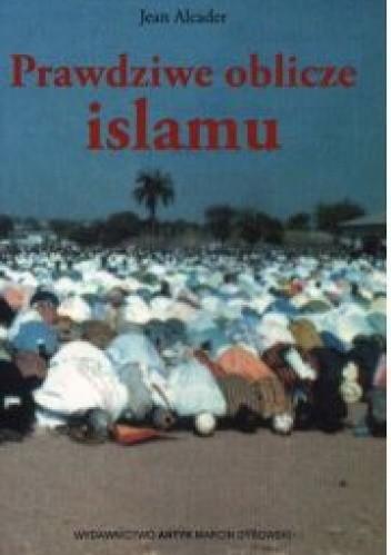 Okładka książki Prawdziwe oblicze islamu