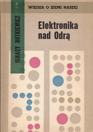 Okładka książki Elektronika nad Odrą