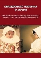 Obrzędowość rodzinna w Japonii. Społeczny wymiar obrzędów przejścia oraz kultu zmarłych dawniej i dziś