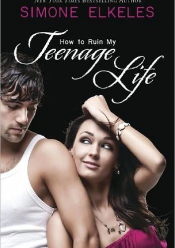 Okładka książki How to Ruin My Teenage Life