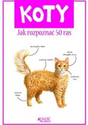 Okładka książki Koty. Jak rozpoznać 50 ras