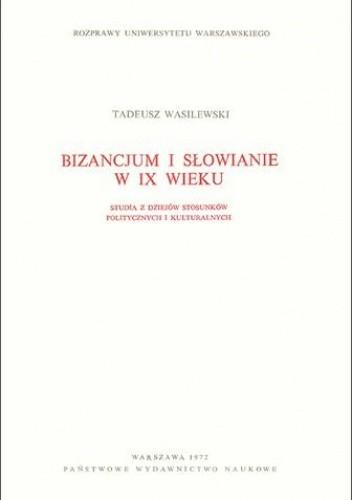 Okładka książki Bizancjum i Słowianie w IX wieku. Studia z dziejów stosunków politycznych i kulturalnych