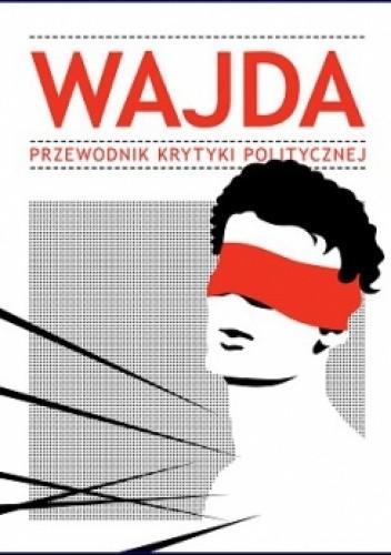 Okładka książki Wajda. Przewodnik Krytyki Politycznej