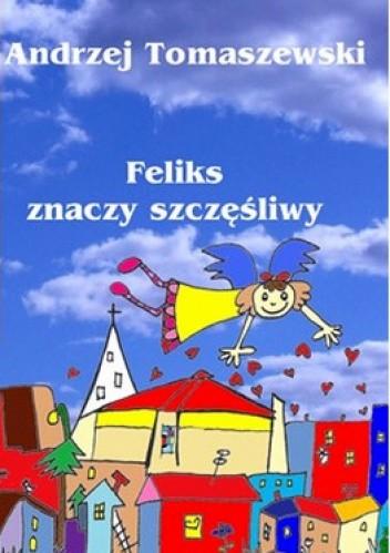 Okładka książki Feliks znaczy szczęśliwy