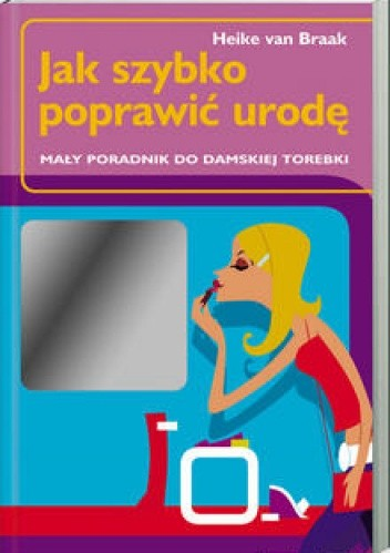 Okładka książki Jak szybko poprawić urodę. Mały poradnik do damskiej torebki