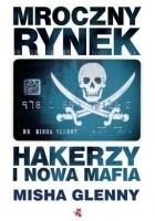Mroczny rynek. Hakerzy i nowa mafia