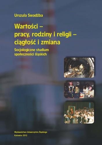 Okładka książki Wartości – pracy, rodziny i religii – ciągłość i zmiana. Socjologiczne studium społeczności śląskich