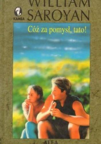 Okładka książki Cóż za pomysł, tato!