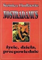 Nostradamus - Jego życie, dzieła i przepowiednie