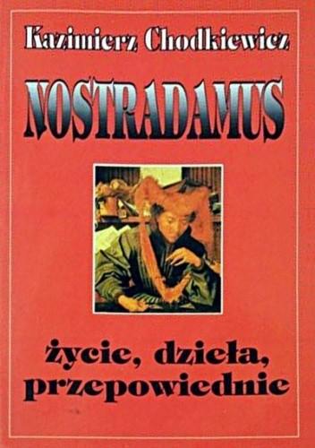 Okładka książki Nostradamus - Jego życie, dzieła i przepowiednie