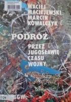 Podróż przez Jugosławię czasu wojny
