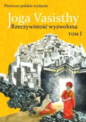 Okładka książki Joga Vasisthy. Rzeczywistość wyzwolona t. 1