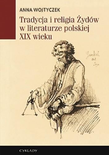 Okładka książki Tradycja i religia Żydów w literaturze polskiej XIX wieku