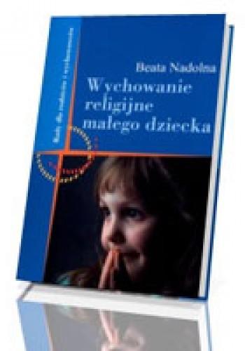 Okładka książki Wychowanie religijne małego dziecka