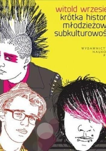 Okładka książki Krótka historia młodzieżowej subkulturowości