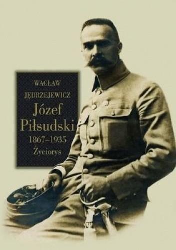Okładka książki Józef Piłsudski 1867-1935. Życiorys