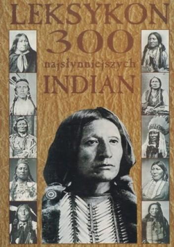 Okładka książki Leksykon 300 najsłynniejszych Indian