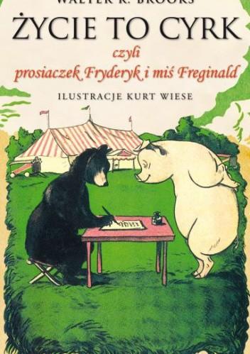 Okładka książki Życie to cyrk czyli prosiaczek Fryderyk i miś Freginald