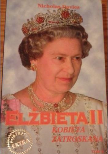 Okładka książki Elżbieta II : kobieta zatroskana
