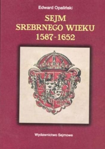 Okładka książki Sejm Srebrnego Wieku (1587-1652). Między głosowaniem większościowym a liberum veto