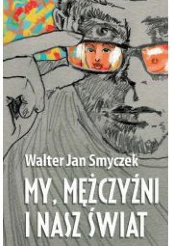 Okładka książki My, mężczyźni i nasz świat