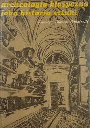 Okładka książki Archeologia klasyczna jako historia sztuki