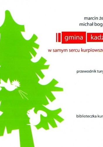 Okładka książki Gmina Kadzidło. W samym sercu Kurpiowszczyzny – przewodnik turystyczny