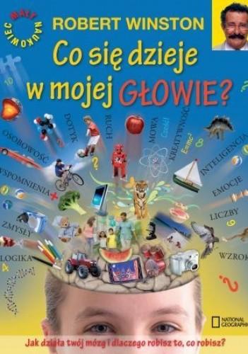 Okładka książki Co się dzieje w mojej głowie? Jak działa twój mózg i dlaczego robisz to, co robisz?