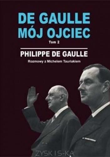 Okładka książki DE GAULLE MÓJ OJCIEC. Tom 2. Rozmowy z Michelem Tauriakiem