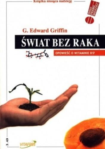 Okładka książki Świat bez raka. Opowieść o witaminie B17
