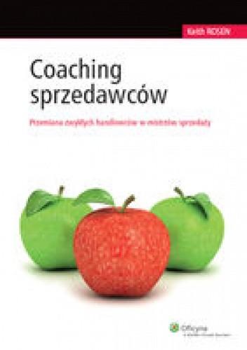 Okładka książki Coaching sprzedawców. Przemiana zwykłych handlowców w mistrzów sprzedaży