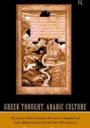 Okładka książki Greek Thought, Arabic Culture. The Graeco-Arabic Translation Movement in Baghdad and Early 'Abbasid Society (2nd-4th/5th-10th c.)