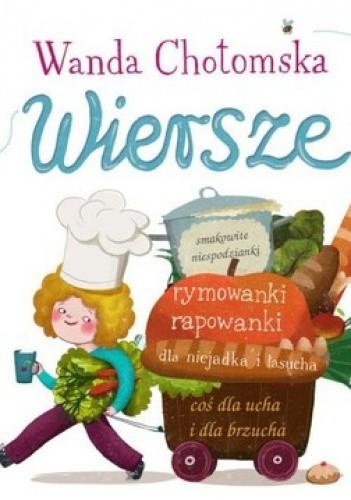 Okładka książki Wiersze: smakowite niespodzianki, rymowanki rapowanki, dla niejadka i łasucha, coś dla ucha i dla brzucha