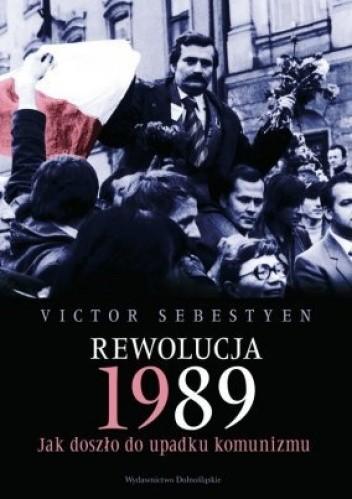 Okładka książki Rewolucja 1989. Jak doszło do upadku komunizmu.