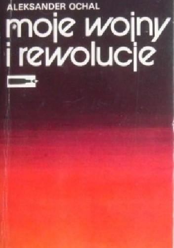 Okładka książki Moje wojny i rewolucje