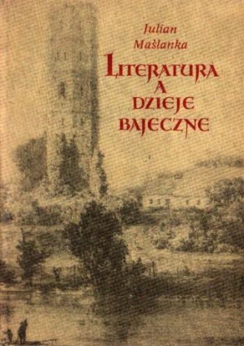 Okładka książki Literatura a dzieje bajeczne