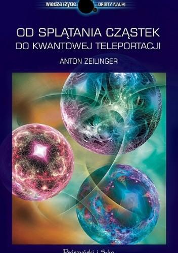 Okładka książki Od splątania cząstek do kwantowej teleportacji