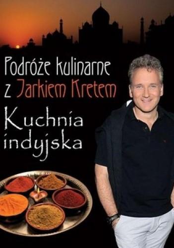 Okładka książki Podróże kulinarne z Jarkiem Kretem. Kuchnia indyjska