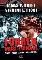 Führer musi zginąć! Plany i próby zabicia Adolfa Hitlera