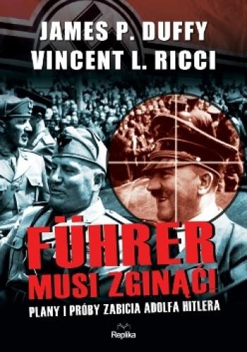 Okładka książki Führer musi zginąć! Plany i próby zabicia Adolfa Hitlera