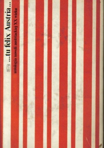 Okładka książki ...tu felix Austria. Antologia noweli austriackiej XX wieku