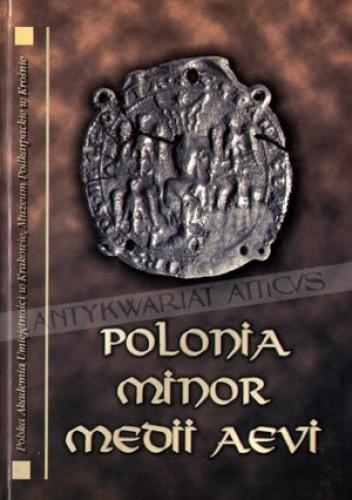 Okładka książki Polonia Minor Medii Aevi. Studia ofiarowane Panu Profesorowi Andrzejowi Żakiemu w osiemdziesiątą rocznicę urodzin