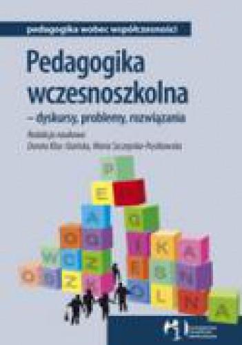 Okładka książki Pedagogika wczesnoszkolna - dyskursy, problemy, rozwiązania