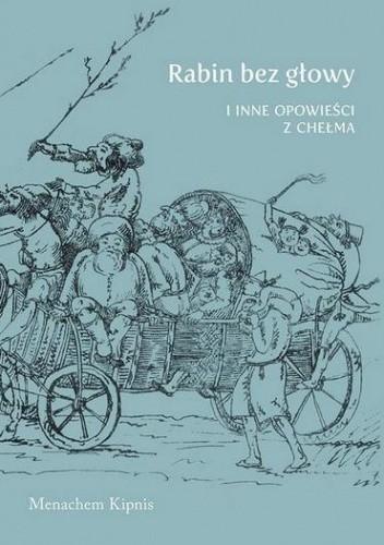 Okładka książki Rabin bez głowy i inne opowieści z Chełma