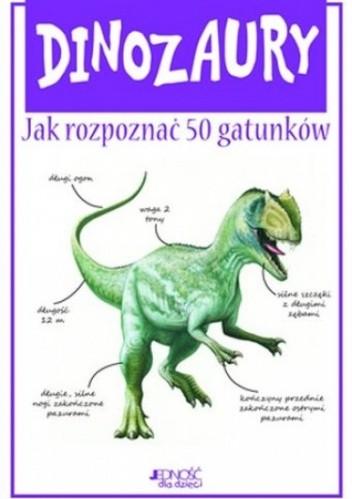 Okładka książki Dinozaury. Jak rozpoznać 50 gatunków