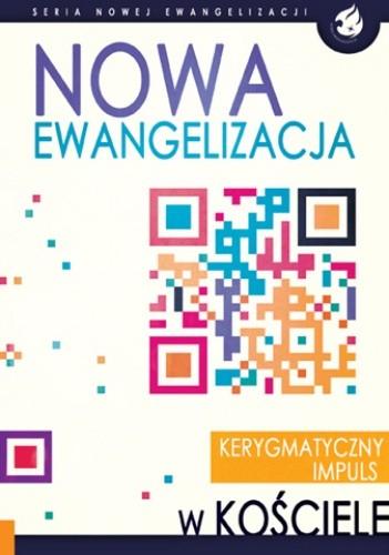 Okładka książki Nowa Ewangelizacja. Kerygmatyczny impuls w Kościele