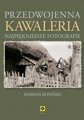 Okładka książki Przedwojenna kawaleria. Najpiękniejsze fotografie