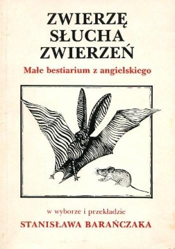 Okładka książki Zwierzę słucha zwierzeń. Małe bestiarium z angielskiego.